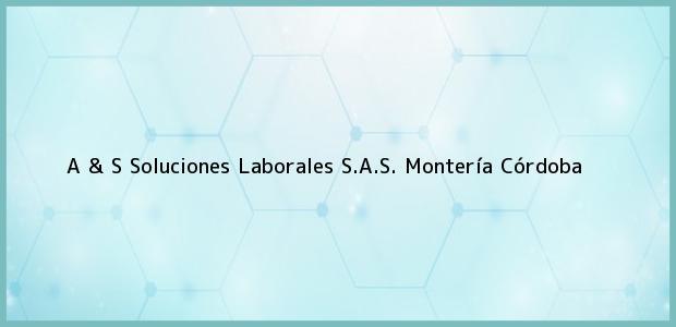 Teléfono, Dirección y otros datos de contacto para A & S Soluciones Laborales S.A.S., Montería, Córdoba, Colombia