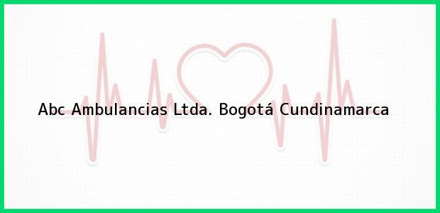 Teléfono, Dirección y otros datos de contacto para Abc Ambulancias Ltda., Bogotá, Cundinamarca, Colombia