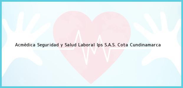 Teléfono, Dirección y otros datos de contacto para Acmédica Seguridad y Salud Laboral Ips S.A.S., Cota, Cundinamarca, Colombia