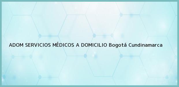 Teléfono, Dirección y otros datos de contacto para ADOM SERVICIOS MÉDICOS A DOMICILIO, Bogotá, Cundinamarca, Colombia