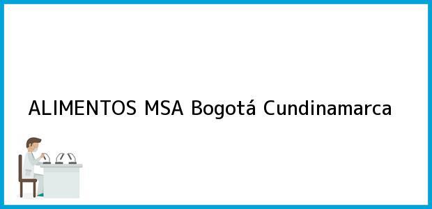 Teléfono, Dirección y otros datos de contacto para ALIMENTOS MSA, Bogotá, Cundinamarca, Colombia