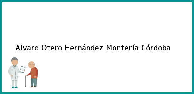 Teléfono, Dirección y otros datos de contacto para Alvaro Otero Hernández, Montería, Córdoba, Colombia