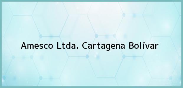 Teléfono, Dirección y otros datos de contacto para Amesco Ltda., Cartagena, Bolívar, Colombia