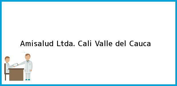 Teléfono, Dirección y otros datos de contacto para Amisalud Ltda., Cali, Valle del Cauca, Colombia