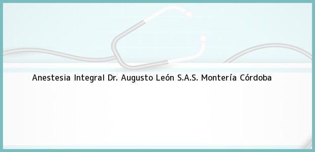 Teléfono, Dirección y otros datos de contacto para Anestesia Integral Dr. Augusto León S.A.S., Montería, Córdoba, Colombia