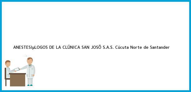Teléfono, Dirección y otros datos de contacto para ANESTESIµLOGOS DE LA CLÚNICA SAN JOSÕ S.A.S., Cúcuta, Norte de Santander, Colombia