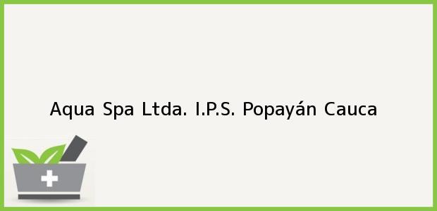 Teléfono, Dirección y otros datos de contacto para Aqua Spa Ltda. I.P.S., Popayán, Cauca, Colombia