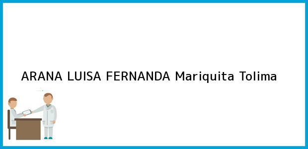 Teléfono, Dirección y otros datos de contacto para ARANA LUISA FERNANDA, Mariquita, Tolima, Colombia