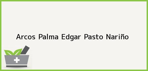 Teléfono, Dirección y otros datos de contacto para Arcos Palma Edgar, Pasto, Nariño, Colombia