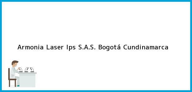 Teléfono, Dirección y otros datos de contacto para Armonia Laser Ips S.A.S., Bogotá, Cundinamarca, Colombia