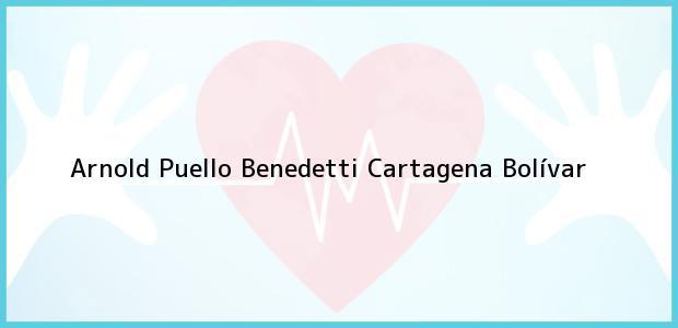 Teléfono, Dirección y otros datos de contacto para Arnold Puello Benedetti, Cartagena, Bolívar, Colombia