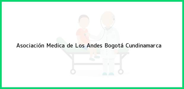 Teléfono, Dirección y otros datos de contacto para Asociación Medica de Los Andes, Bogotá, Cundinamarca, Colombia