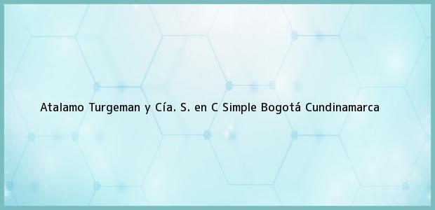 Teléfono, Dirección y otros datos de contacto para Atalamo Turgeman y Cía. S. en C Simple, Bogotá, Cundinamarca, Colombia