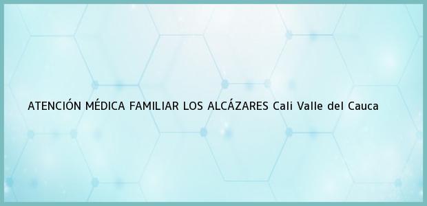 Teléfono, Dirección y otros datos de contacto para ATENCIÓN MÉDICA FAMILIAR LOS ALCÁZARES, Cali, Valle del Cauca, Colombia