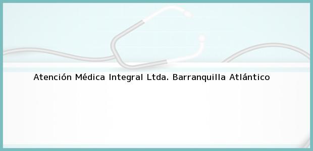 Teléfono, Dirección y otros datos de contacto para Atención Médica Integral Ltda., Barranquilla, Atlántico, Colombia