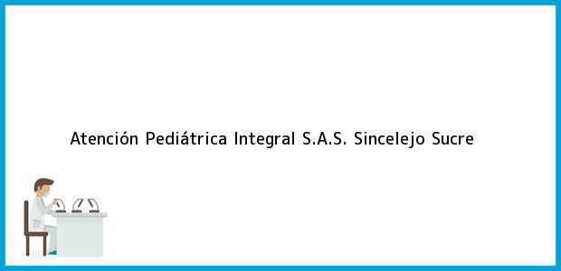 Teléfono, Dirección y otros datos de contacto para Atención Pediátrica Integral S.A.S., Sincelejo, Sucre, Colombia