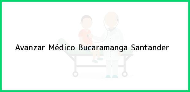 Teléfono, Dirección y otros datos de contacto para Avanzar Médico, Bucaramanga, Santander, Colombia