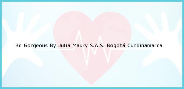 Teléfono, Dirección y otros datos de contacto para Be Gorgeous By Julia Maury S.A.S., Bogotá, Cundinamarca, Colombia