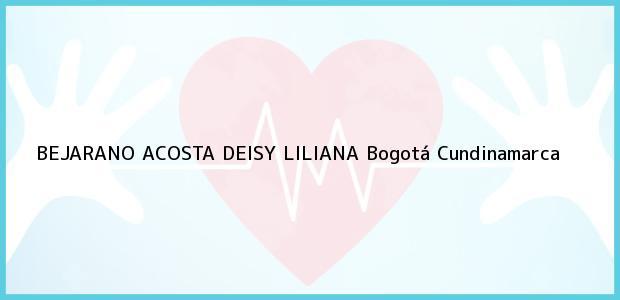 Teléfono, Dirección y otros datos de contacto para BEJARANO ACOSTA DEISY LILIANA, Bogotá, Cundinamarca, Colombia