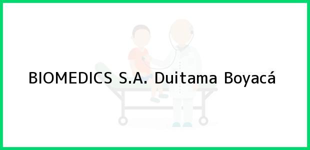 Teléfono, Dirección y otros datos de contacto para BIOMEDICS S.A., Duitama, Boyacá, Colombia