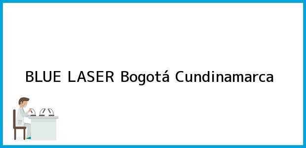 Teléfono, Dirección y otros datos de contacto para BLUE LASER, Bogotá, Cundinamarca, Colombia