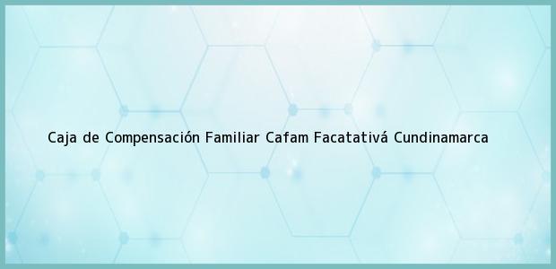 Teléfono, Dirección y otros datos de contacto para Caja de Compensación Familiar Cafam, Facatativá, Cundinamarca, Colombia