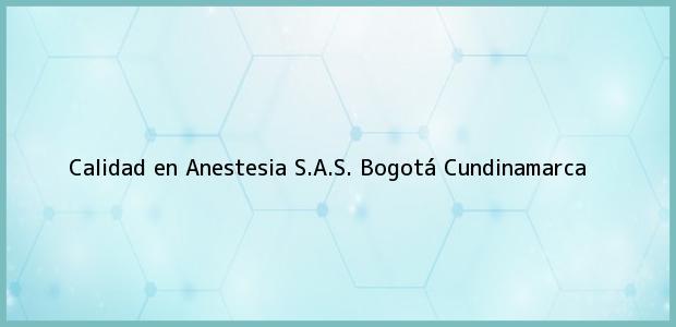 Teléfono, Dirección y otros datos de contacto para Calidad en Anestesia S.A.S., Bogotá, Cundinamarca, Colombia