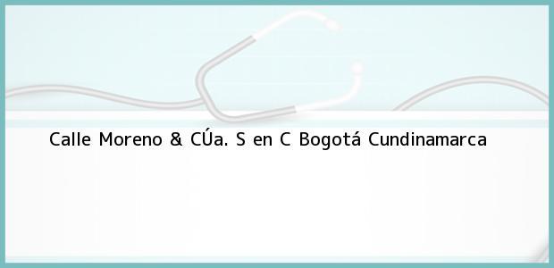 Teléfono, Dirección y otros datos de contacto para Calle Moreno & CÚa. S en C, Bogotá, Cundinamarca, Colombia
