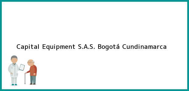 Teléfono, Dirección y otros datos de contacto para Capital Equipment S.A.S., Bogotá, Cundinamarca, Colombia