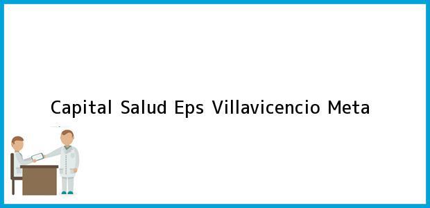 Teléfono, Dirección y otros datos de contacto para Capital Salud Eps, Villavicencio, Meta, Colombia
