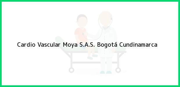 Teléfono, Dirección y otros datos de contacto para Cardio Vascular Moya S.A.S., Bogotá, Cundinamarca, Colombia