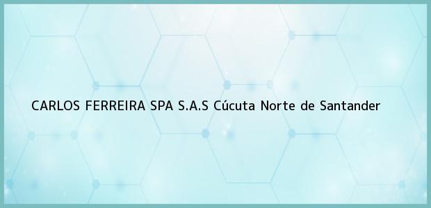 Teléfono, Dirección y otros datos de contacto para CARLOS FERREIRA SPA S.A.S, Cúcuta, Norte de Santander, Colombia