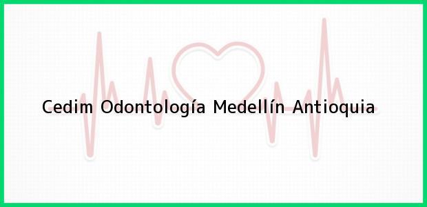 Teléfono, Dirección y otros datos de contacto para Cedim Odontología, Medellín, Antioquia, Colombia