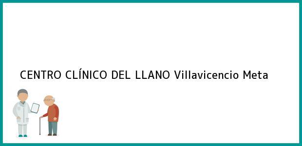 Teléfono, Dirección y otros datos de contacto para CENTRO CLÍNICO DEL LLANO, Villavicencio, Meta, Colombia
