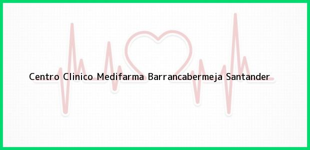 Teléfono, Dirección y otros datos de contacto para Centro Clinico Medifarma, Barrancabermeja, Santander, Colombia