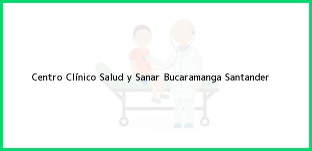 Teléfono, Dirección y otros datos de contacto para Centro Clínico Salud y Sanar, Bucaramanga, Santander, Colombia
