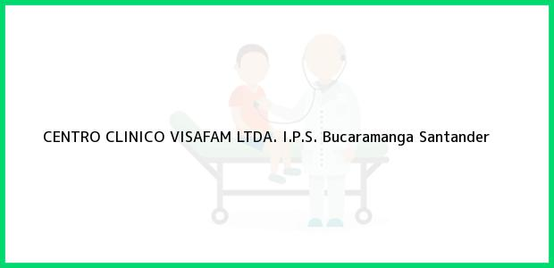 Teléfono, Dirección y otros datos de contacto para CENTRO CLINICO VISAFAM LTDA. I.P.S., Bucaramanga, Santander, Colombia