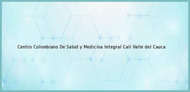 Teléfono, Dirección y otros datos de contacto para Centro Colombiano De Salud y Medicina Integral, Cali, Valle del Cauca, Colombia