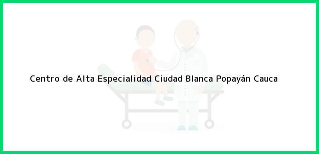 Teléfono, Dirección y otros datos de contacto para Centro de Alta Especialidad Ciudad Blanca, Popayán, Cauca, Colombia