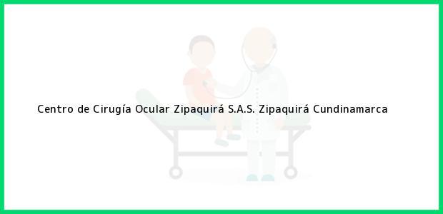 Teléfono, Dirección y otros datos de contacto para Centro de Cirugía Ocular Zipaquirá S.A.S., Zipaquirá, Cundinamarca, Colombia