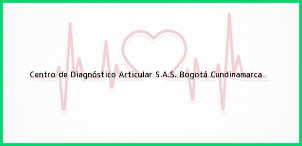 Teléfono, Dirección y otros datos de contacto para Centro de Diagnóstico Articular S.A.S., Bogotá, Cundinamarca, Colombia