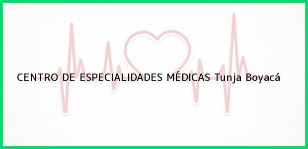 Teléfono, Dirección y otros datos de contacto para CENTRO DE ESPECIALIDADES MÉDICAS, Tunja, Boyacá, Colombia