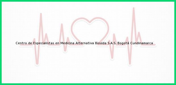 Teléfono, Dirección y otros datos de contacto para Centro de Especialistas en Medicina Alternativa Biovida S.A.S., Bogotá, Cundinamarca, Colombia