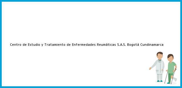 Teléfono, Dirección y otros datos de contacto para Centro de Estudio y Tratamiento de Enfermedades Reumáticas S.A.S., Bogotá, Cundinamarca, Colombia