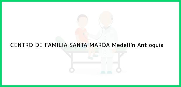 Teléfono, Dirección y otros datos de contacto para CENTRO DE FAMILIA SANTA MARÖA, Medellín, Antioquia, Colombia