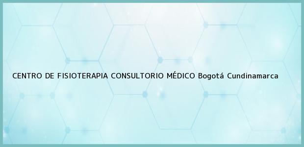 Teléfono, Dirección y otros datos de contacto para CENTRO DE FISIOTERAPIA CONSULTORIO MÉDICO, Bogotá, Cundinamarca, Colombia
