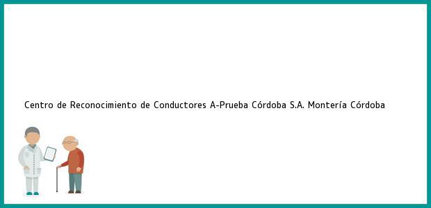 Teléfono, Dirección y otros datos de contacto para Centro de Reconocimiento de Conductores A-Prueba Córdoba S.A., Montería, Córdoba, Colombia