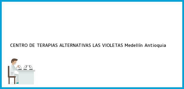 Teléfono, Dirección y otros datos de contacto para CENTRO DE TERAPIAS ALTERNATIVAS LAS VIOLETAS, Medellín, Antioquia, Colombia