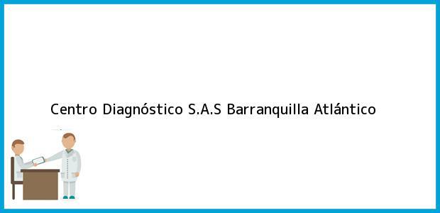 Teléfono, Dirección y otros datos de contacto para Centro Diagnóstico S.A.S, Barranquilla, Atlántico, Colombia