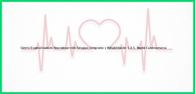 Teléfono, Dirección y otros datos de contacto para Centro Especializado en Neurodesarrollo Terapias Integrales y Rehabilitación S.A.S., Bogotá, Cundinamarca, Colombia